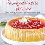 La mia pasticceria francese – il mio primo libro di ricette